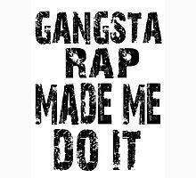 Gangsta rap made me do it Unisex T-Shirt