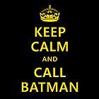 Keep Calm And Call Batman by Nitroman184