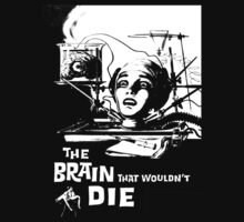 The Brain That Just Wouldn't Die (B Movie) by BungleThreads