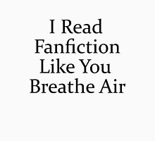 I Read Fanfiction Like You Breathe Air Unisex T-Shirt