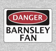 DANGER BARNSLEY FAN, FOOTBALL FUNNY FAKE SAFETY SIGN T-Shirt