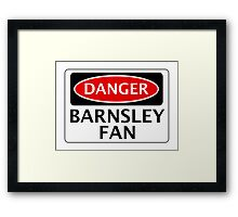 DANGER BARNSLEY FAN, FOOTBALL FUNNY FAKE SAFETY SIGN Framed Print