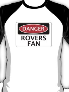 DANGER ROVERS FAN, FOOTBALL FUNNY FAKE SAFETY SIGN T-Shirt