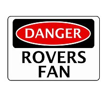 DANGER ROVERS FAN, FOOTBALL FUNNY FAKE SAFETY SIGN Photographic Print