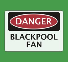 DANGER BLACKPOOL FAN, FOOTBALL FUNNY FAKE SAFETY SIGN Kids Tee