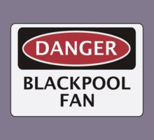 DANGER BLACKPOOL FAN, FOOTBALL FUNNY FAKE SAFETY SIGN Kids Clothes
