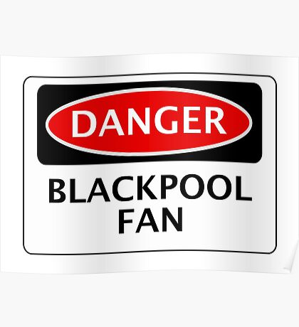 DANGER BLACKPOOL FAN, FOOTBALL FUNNY FAKE SAFETY SIGN Poster