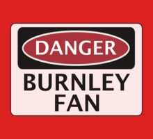 DANGER BURNLEY FAN, FOOTBALL FUNNY FAKE SAFETY SIGN Kids Clothes
