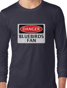 DANGER CARDIFF CITY, BLUEBIRDS FAN, FOOTBALL FUNNY FAKE SAFETY SIGN Long Sleeve T-Shirt