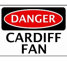 DANGER CARDIFF CITY, CARDIFF FAN, FOOTBALL FUNNY FAKE SAFETY SIGN by DangerSigns