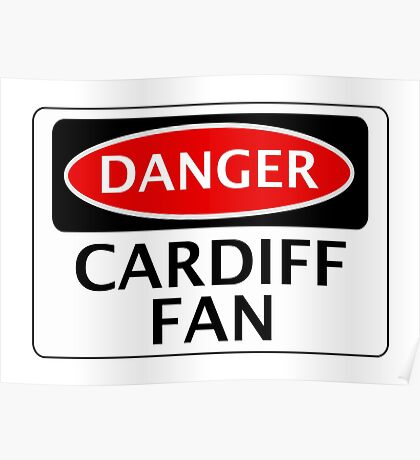 DANGER CARDIFF CITY, CARDIFF FAN, FOOTBALL FUNNY FAKE SAFETY SIGN Poster