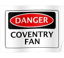 DANGER COVENTRY CITY, COVENTRY FAN, FOOTBALL FUNNY FAKE SAFETY SIGN Poster