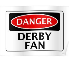 DANGER DERBY COUNTY, DERBY FAN, FOOTBALL FUNNY FAKE SAFETY SIGN Poster
