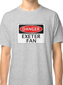 DANGER EXETER CITY, EXETER FAN, FOOTBALL FUNNY FAKE SAFETY SIGN Classic T-Shirt