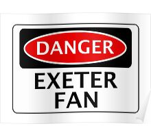 DANGER EXETER CITY, EXETER FAN, FOOTBALL FUNNY FAKE SAFETY SIGN Poster