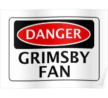 DANGER GRIMSBY TOWN, GRIMSBY FAN, FOOTBALL FUNNY FAKE SAFETY SIGN Poster