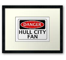 DANGER HULL CITY FAN, FOOTBALL FUNNY FAKE SAFETY SIGN Framed Print