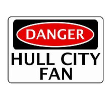 DANGER HULL CITY FAN, FOOTBALL FUNNY FAKE SAFETY SIGN Photographic Print
