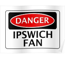 DANGER IPSWICH  TOWN, IPSWICH FAN, FOOTBALL FUNNY FAKE SAFETY SIGN Poster
