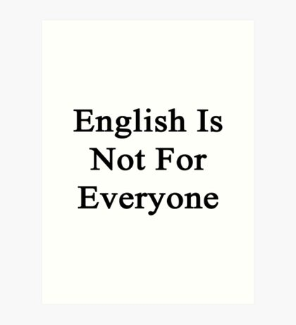English Is Not For Everyone  Art Print