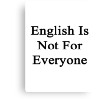 English Is Not For Everyone  Canvas Print