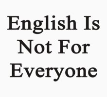 English Is Not For Everyone  by supernova23