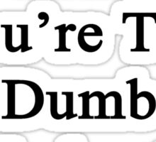It's Not My Fault You're Too Dumb To Understand English  Sticker