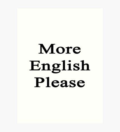 More English Please  Art Print