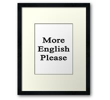 More English Please  Framed Print