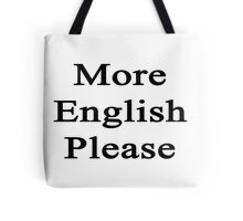 More English Please  Tote Bag