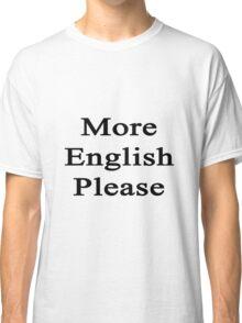 More English Please  Classic T-Shirt