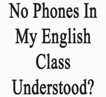 No Phones In My English Class Understood?  by supernova23