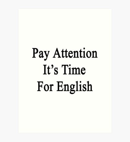 Pay Attention It's Time For English  Art Print