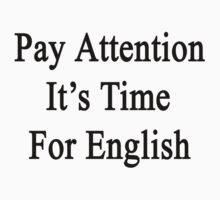 Pay Attention It's Time For English  by supernova23