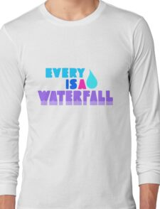 Every Teardrop Is A Waterfall Long Sleeve T-Shirt