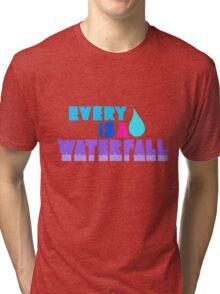 Every Teardrop Is A Waterfall Tri-blend T-Shirt
