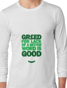 Wall Street - Greed For Lack Of A Better Word Is Good Long Sleeve T-Shirt