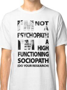 Sherlock - I'm Not A Psychopath... Classic T-Shirt