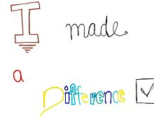 I Made A Difference  by EllePrints