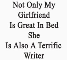 Not Only My Girlfriend Is Great In Bed She Is Also A Terrific Writer by supernova23