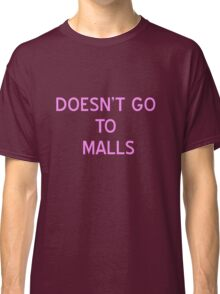 Doesn't Go To Malls T-Shirt- CoolGirlTeez Classic T-Shirt