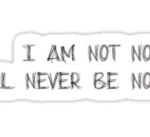 I Am Not Normal I Will Never Be Normal Sticker