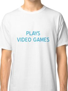 Plays Video Games T-Shirt- CoolGirlTeez Classic T-Shirt