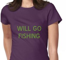 Will Go Fishing T-Shirt - CoolGirlTeez Womens Fitted T-Shirt
