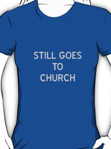 Still Goes To Church T-Shirt- CoolGirlTeez T-Shirt