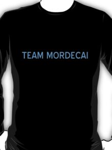 Team Mordecai T-Shirt - CoolGirlTeez T-Shirt