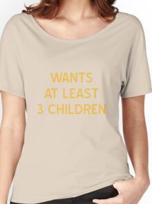 Wants At Least 3 Children T-Shirt - CoolGirlTeez Women's Relaxed Fit T-Shirt