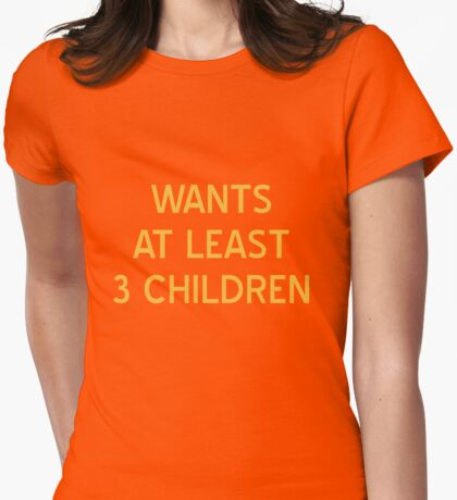Wants At Least 3 Children T-Shirt - CoolGirlTeez Womens Fitted T-Shirt