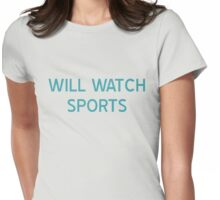 Will Watch Sports T-Shirt- CoolGirlTeez Womens Fitted T-Shirt