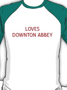 Loves Downton Abbey T-Shirt- CoolGirlTeez T-Shirt